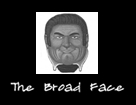 The Broad Face
